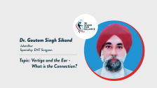 Dr Gautam Singh Sikand – Vertigo and the Ear- What is the connection?