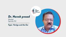 Dr Naresh Prasad – Vertigo and the Ear