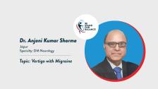 Dr Anjani Kumar Sharma   –  Vertigo with Migraine