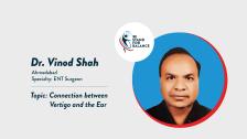 Dr Vinod Shah – Connection between Vertigo and the Ear
