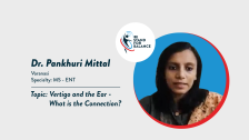 Dr Pankhuri Mittal  – Vertigo and the Ear – What is the connection?