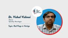 Dr Vishal Vishnoi – Red Flags in Vertigo