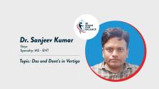 Dr Sanjeev Kumar – Dos and Dont's in Vertigo