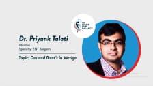 Dr Priyank Talati – Dos and Dont's in Vertigo
