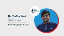 Dr Vadish Bhat – Vertigo and the Ear
