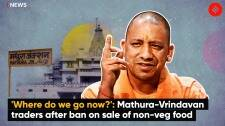 'Where do we go now?': Mathura-Vrindavan traders after ban on sale of non-veg food