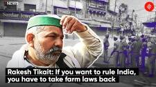 Rakesh Tikait: If you want to rule India, you have to take farm laws back