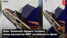 After 'bluetooth slippers' incident, shoes banned for REET candidates in Ajmer