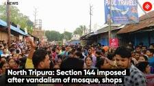 North Tripura: Section 144 imposed after vandalism of mosque, shops