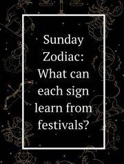 Sunday Zodiac What can each sign learn from festivals