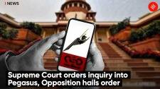 Supreme Court orders inquiry into Pegasus, Opposition hails order